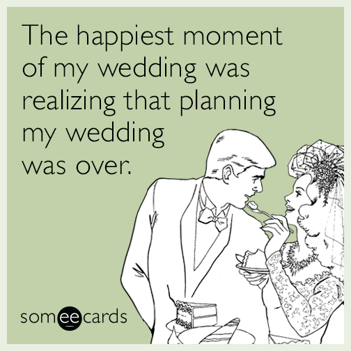 The happiest moment of my wedding was realizing that planning my wedding was over